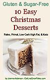 10 Easy Christmas Desserts: Paleo, Primal, Low Carb High Fat & Keto (Gluten & Sugar-Free Book 2)