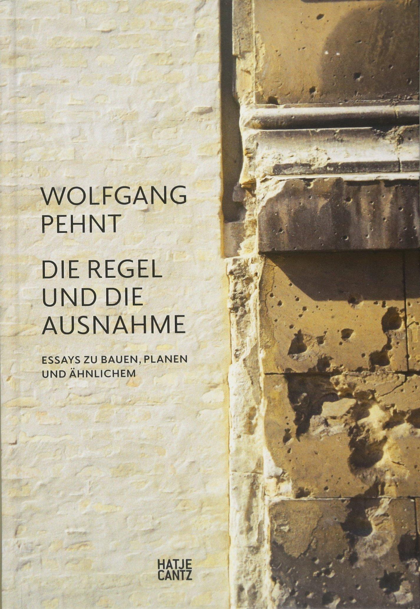 Wolfgang Pehnt: Die Regel und die Ausnahme. Essays zu Bauen, Planen und Ähnlichem