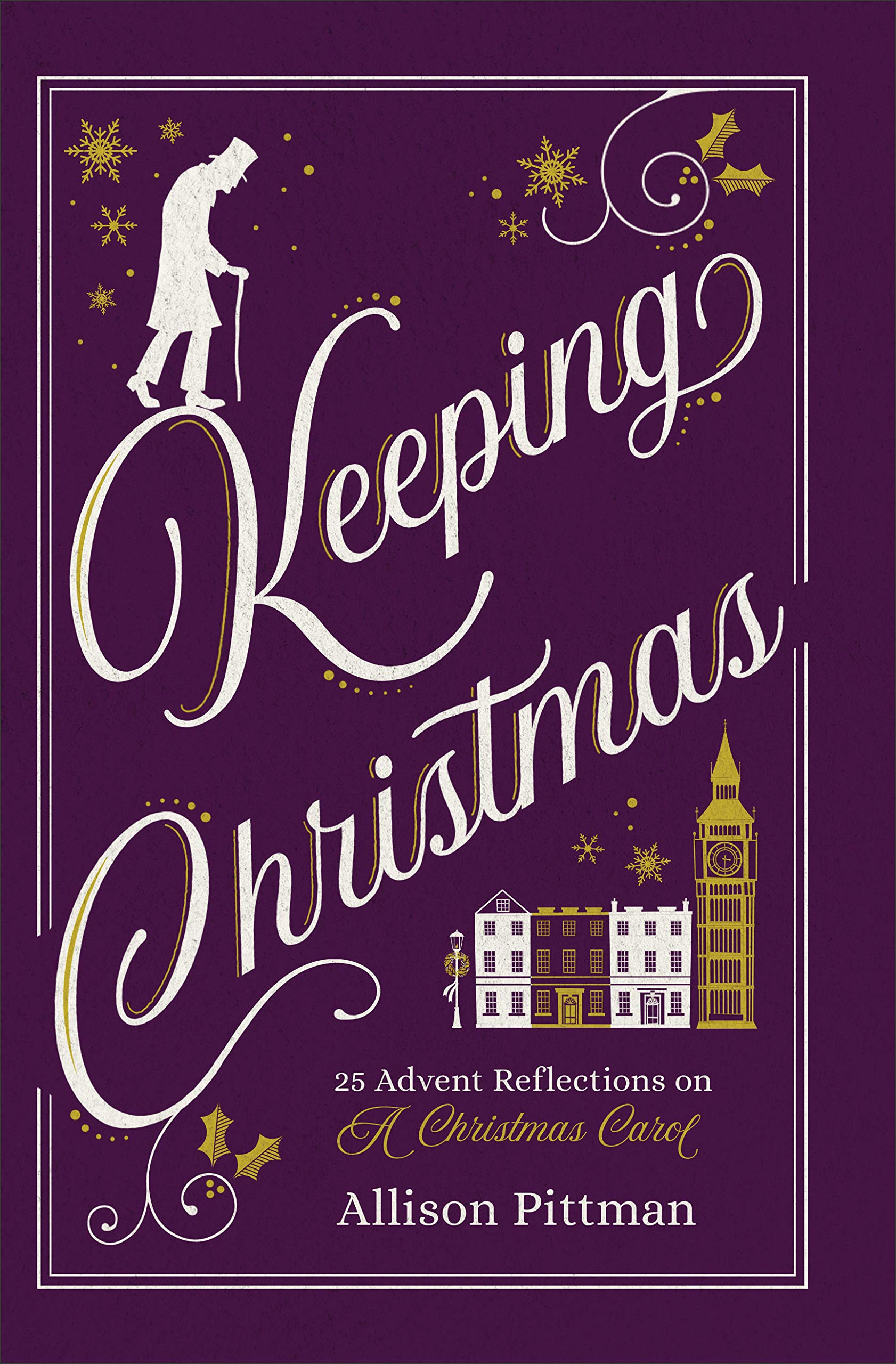 Keeping Christmas: 25 Advent Reflections on A Christmas Carol:  Amazon.co.uk: Allison Pittman: 9781540900067: Books