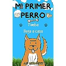 Mi Primer Perro: Libro infantil (6 - 7 años). ¡Timba llega a casa! (Spanish Edition) Jul 30, 2018