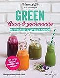 Green glam et gourmande: Les 150 recettes culte du Health Movement