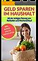 GELD SPAREN IM HAUSHALT: stressfrei leben, Schulden abbauen, mehr Geld haben (German Edition)