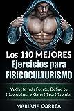 LOS 110 MEJORES EJERCICIOS PARA FISICOCULTURISMO: Vuélvete más Fuerte, Define tu Musculatura y Gana Masa Muscular