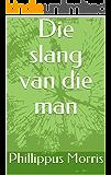 Die slang van die man (Afrikaans Edition)