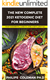 THE NEW COMPLETE 2021 KETOGENIC DIET FOR BEGINNERS: Your Fundamental Guide to Living a Keto Lifestyle