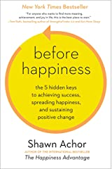 Before Happiness: The 5 Hidden Keys to Achieving Success, Spreading Happiness, and Sustaining Positive Change Hardcover