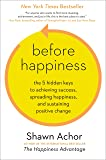 Before Happiness: The 5 Hidden Keys to Achieving Success, Spreading Happiness, and Sustaining Positive Change