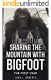 Sharing the Mountain with Bigfoot: The First Year (Bigfoot Series Book 1)