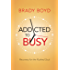 Addicted to Busy: Recovery for the Rushed Soul