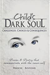 Child's Dark Soul: Challenges, Choices & Consequences Hardcover