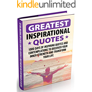 Greatest Inspirational Quotes: 1000 Days of Inspiring Quotes and Contemplations to Discover Your Inner Strength and…