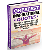 Greatest Inspirational Quotes: 1000 Days of Inspiring Quotes and Contemplations to Discover Your Inner Strength and Transform Your Life (English Edition)