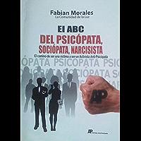 EL ABC DEL PSICOPATA, SOCIOPATA, NARCISISTA: El camino de ser una victima a ser un Activista Anti-Psicopata (Relaciones y amores toxicos con psicopatas, sociopatas, narcisistas nº 1)
