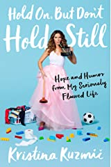 Hold On, But Don't Hold Still: Hope and Humor from My Seriously Flawed Life Kindle Edition