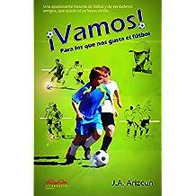 Vamos: Para los que nos gusta el fútbol (Spanish Edition) Feb 24, 2015