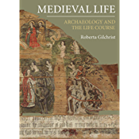 Medieval Life: Archaeology and the Life Course (English Edition)