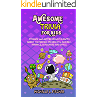 Awesome Trivia For Kids: Strange And Interesting Fun Facts About The World, Presidents, Science, Animals, Dinosaurs And Space (English Edition)