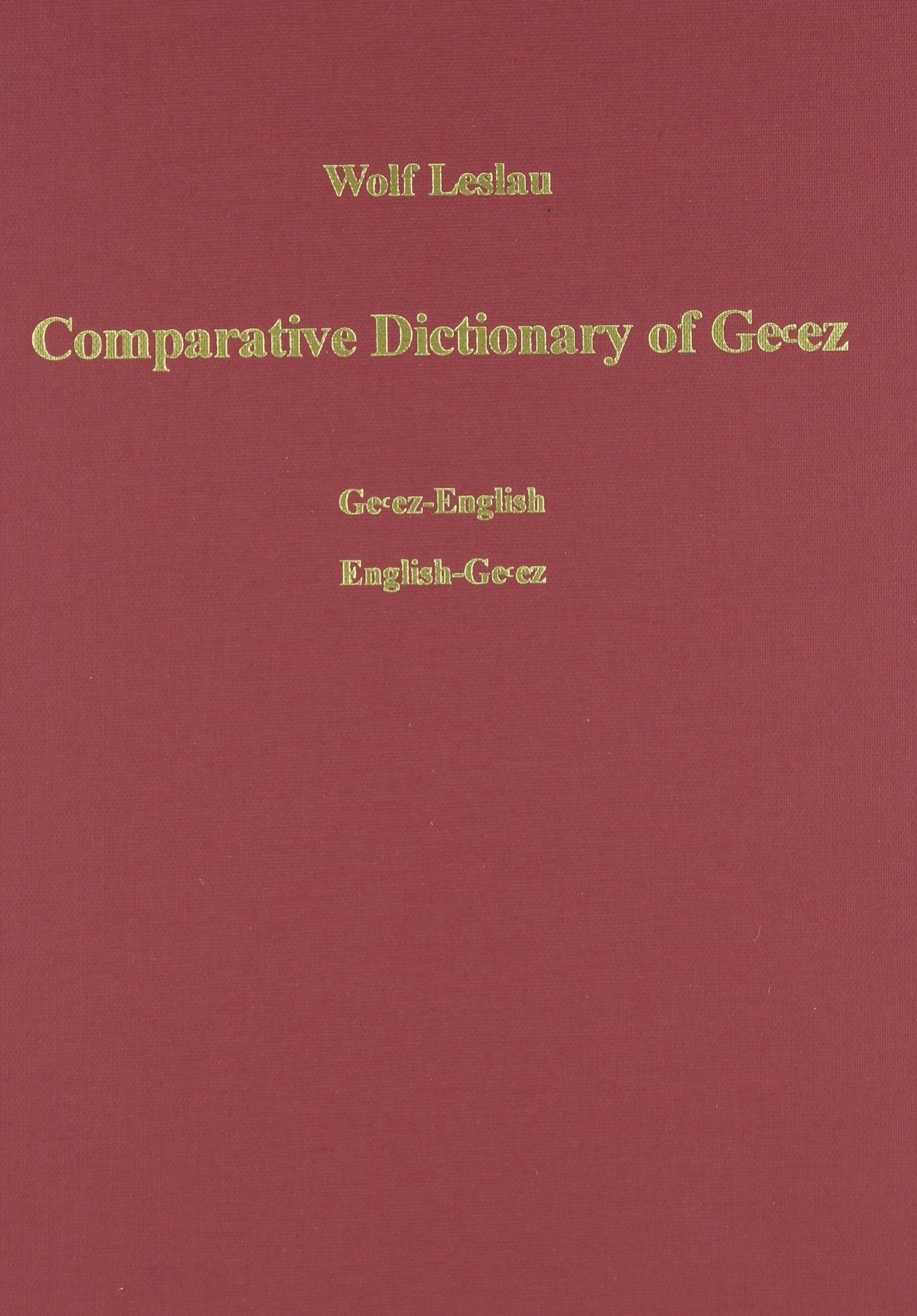 Comparative Dictionary of Ge'ez (Classical Ethiopic): Ge'ez-English /English-Ge'ez. With an index of the Semitic roots