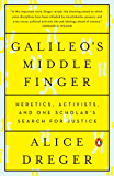 Galileo's Middle Finger: Heretics, Activists, and One Scholar's Search for Justice