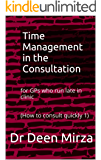Time Management in the Consultation: for GPs who run late in clinic (How to consult efficiently Book 1)