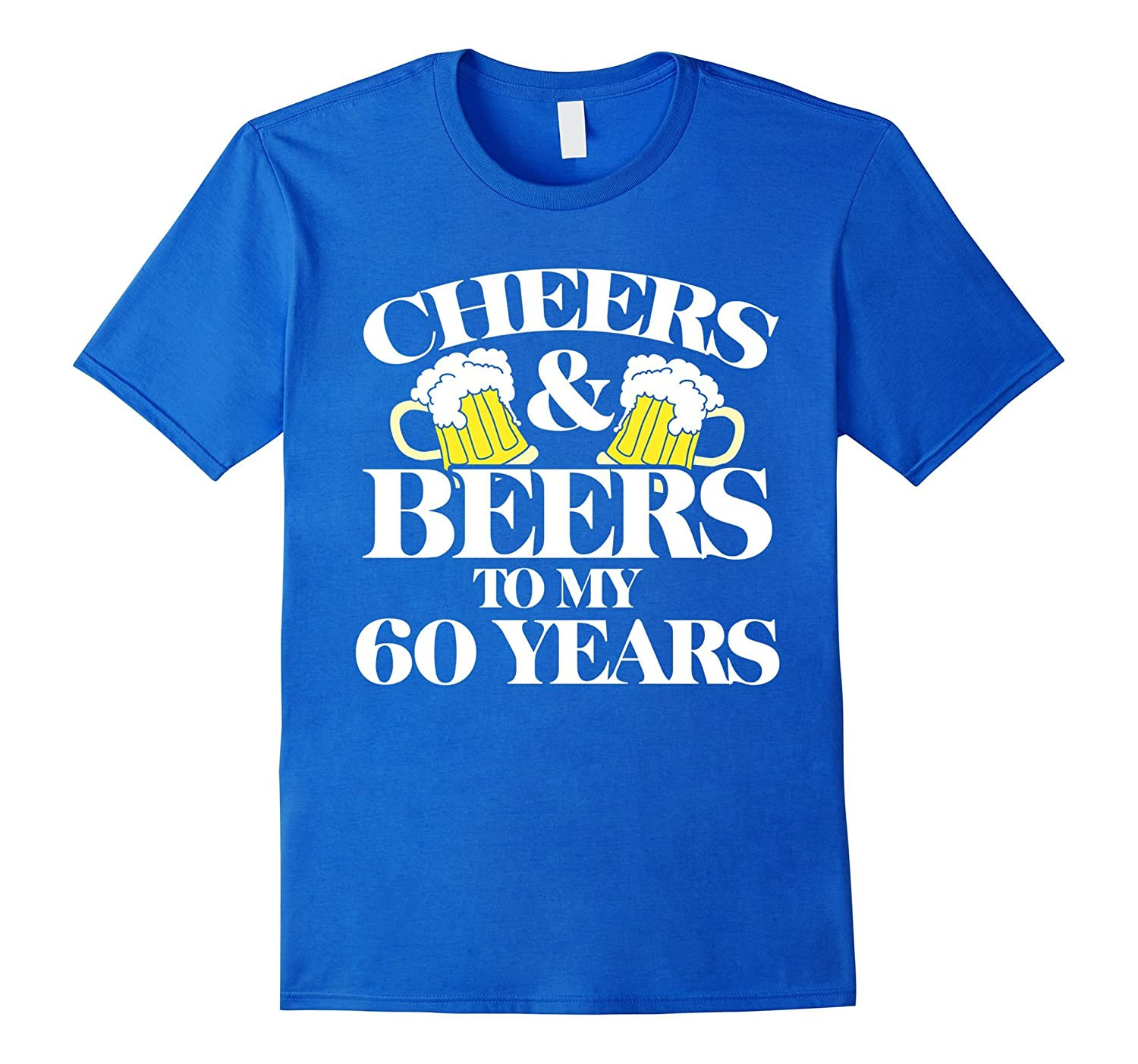 Cheers Beers To My 60 Years Shirt 60th Birthday Party Tee TD