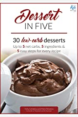 Dessert in Five: 30 Low Carb Desserts. Up to 5 Net Carbs & 5 Ingredients Each! (Keto in Five Book 4) Kindle Edition