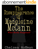 The Disappearance of Madeleine McCann: What really happened? (English Edition)