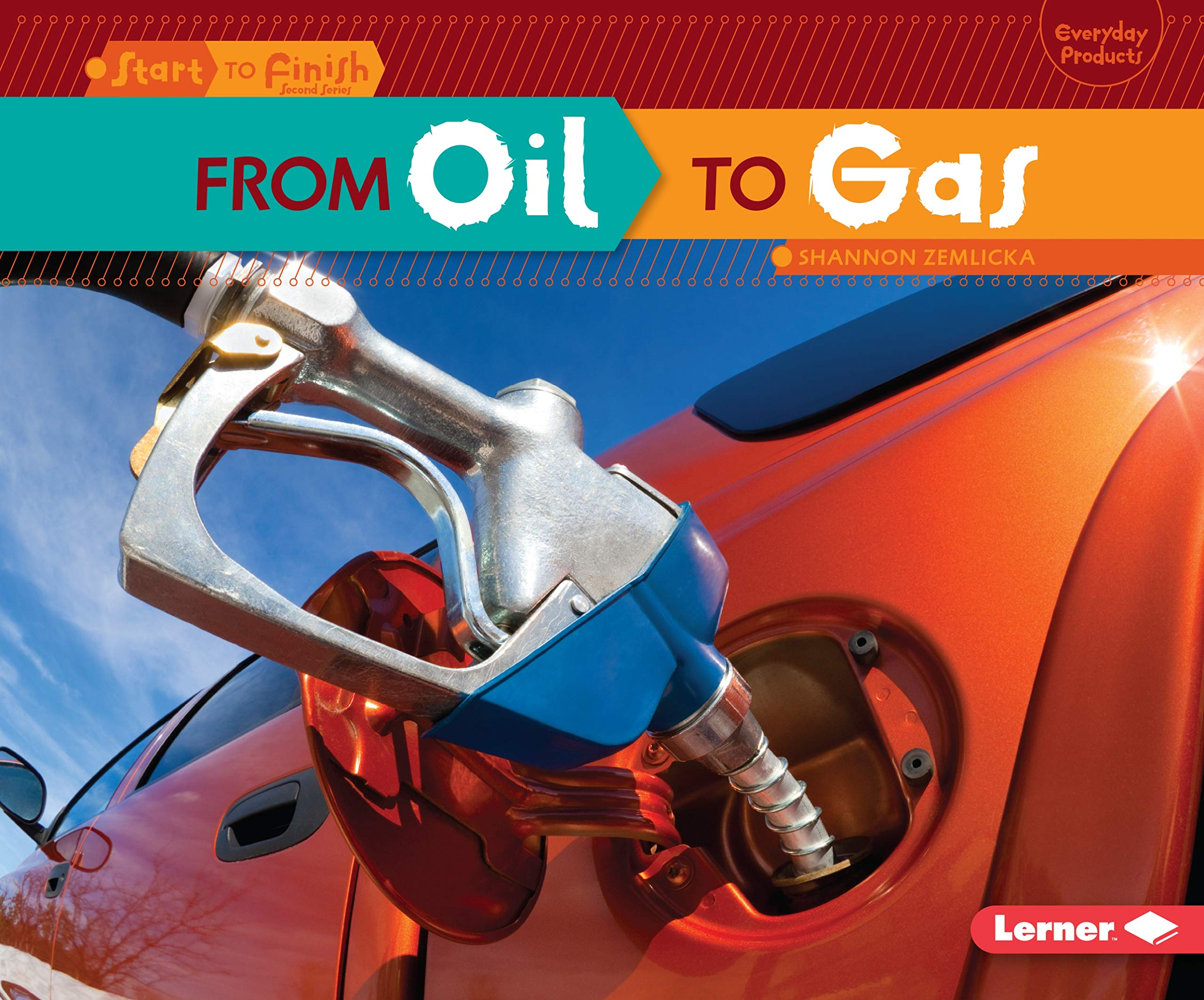 From Oil to Gas (Start to Finish, Second Series: Everyday Products) pdf
