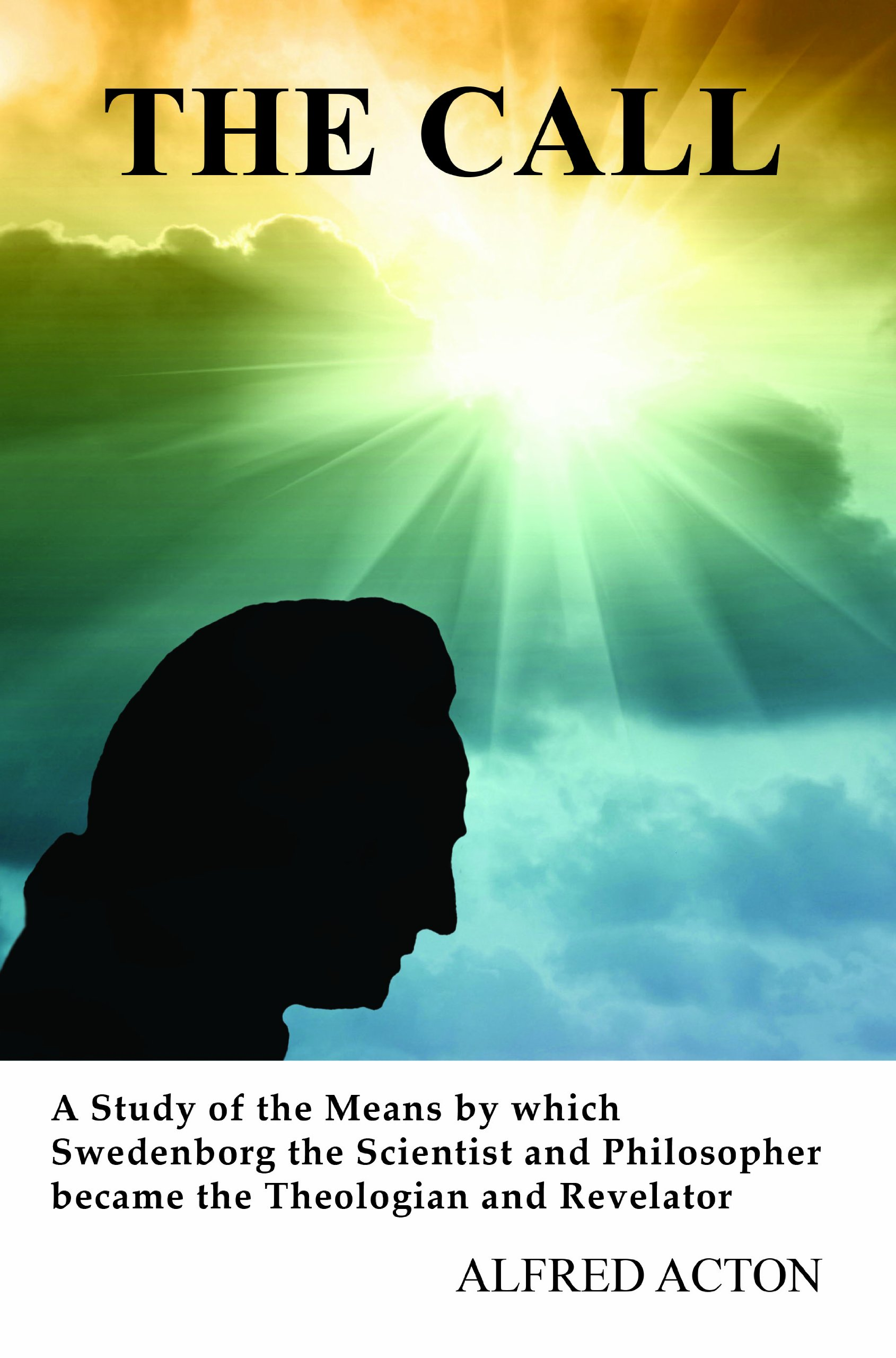 Download The Call: A Study of the Means by which Swedenborg the Scientist and Philosopher became the Theologian and Revelator pdf epub