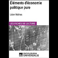 Éléments d'économie politique pure ou théorie de la richesse sociale de Léon Walras: Les Fiches de lecture d'Universalis (French Edition)
