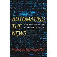Automating the News: How Algorithms Are Rewriting the Media (English Edition)
