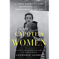 Capote's Women: A True Story of Love, Betrayal, and a Swan Song for an Era