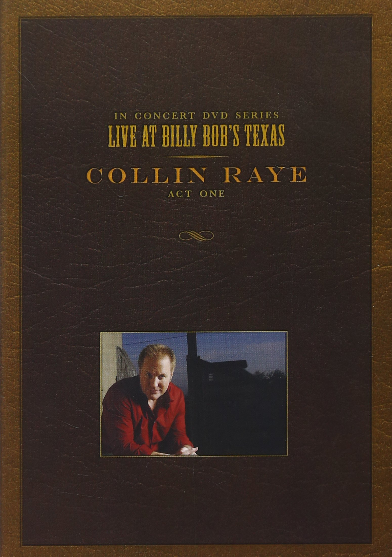Collin Raye, Act One: Live at Billy Bob's Texas by Smith Music Group