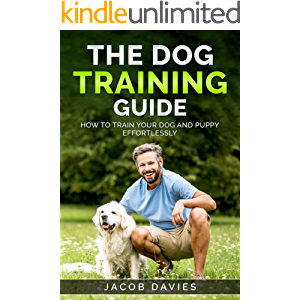 The Dog Training Guide: How To Train Your Dog and Puppy Effortlessly