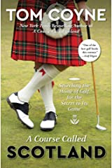 A Course Called Scotland: Searching the Home of Golf for the Secret to Its Game Kindle Edition