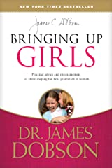 Bringing Up Girls: Practical Advice and Encouragement for Those Shaping the Next Generation of Women (English Edition) eBook Kindle