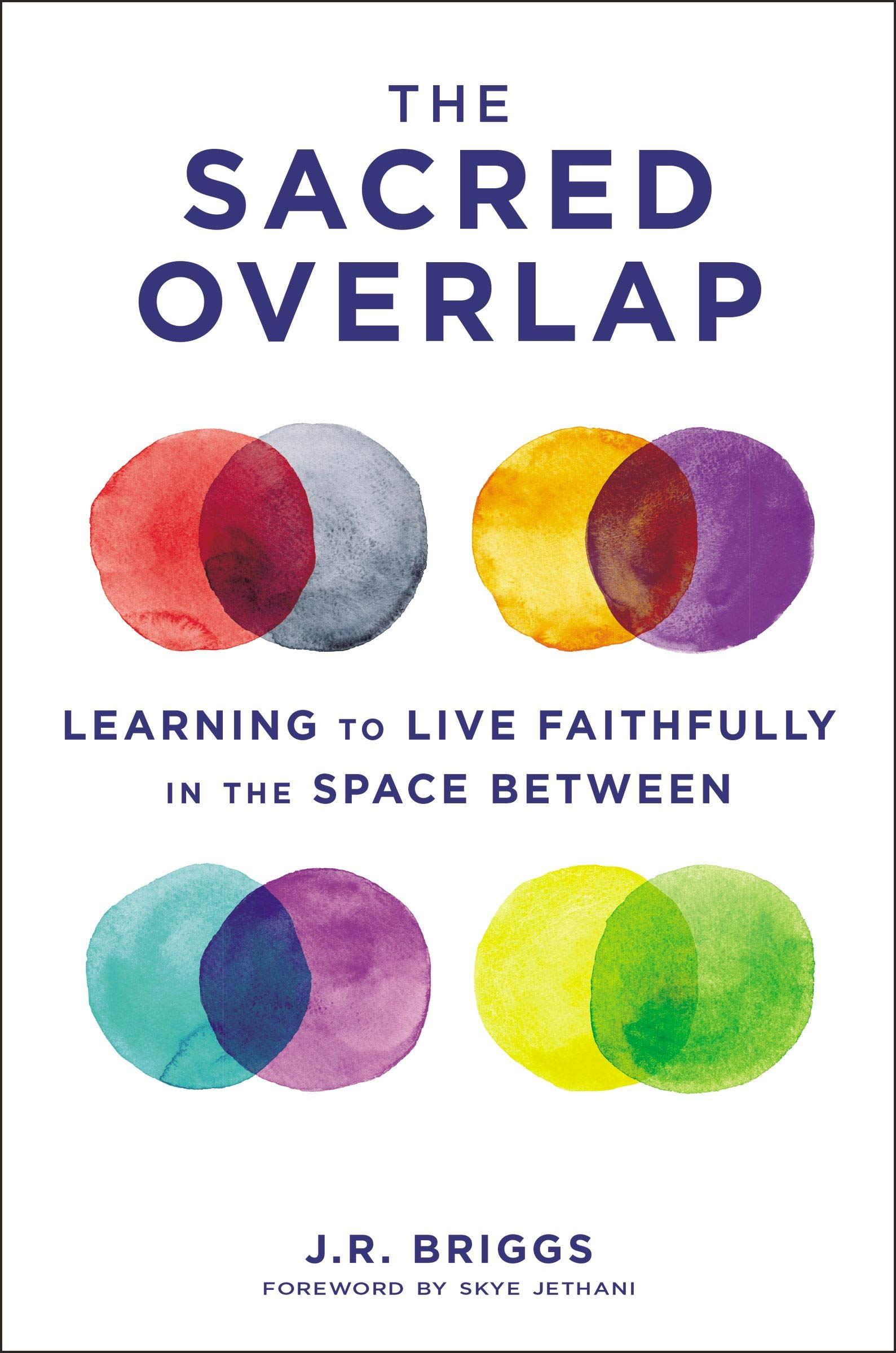 The Sacred Overlap: Learning to Live Faithfully in the Space Between  (Seedbed Resources): Briggs, J.R., Skye Jethani: Amazon.com: Books