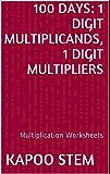 100 Multiplication Worksheets with 1-Digit Multiplicands, 1-Digit Multipliers: Math Practice Workbook (100 Days Math Multiplication Series)