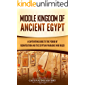 Middle Kingdom of Ancient Egypt: A Captivating Guide to the Period of Reunification and the Egyptian Pharaohs Who Ruled