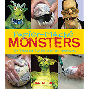 Papier-Mâché Monsters: Turn Trinkets and Trash into Magnificent Monstrosities
