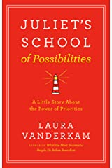 Juliet's School of Possibilities: A Little Story About the Power of Priorities Kindle Edition