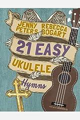 21 Easy Ukulele Hymns: 6 (Beginning Ukulele Songs) Paperback