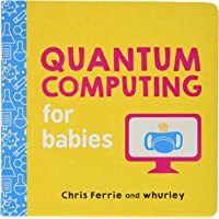 Quantum Computing for Babies: A Programming and Coding Math Book for Little Ones and Math Lovers from the #1 Science…