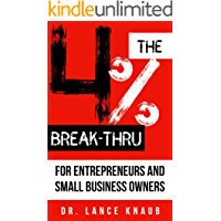 The 4% Break-Thru: 96% of Small Business Owners Fail Within 10 Years. Entrepreneurs: Outlast the 96%, Avoid Burnout, and Create the Life You Love