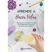 Aprende a hacer Velas: Descubre el maravilloso mundo de la elaboración artesanal de velas y sus materiales. (Spanish Edition) May 27, 2018