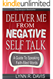 Deliver Me From Negative Self Talk:A Guide To Speaking Faith-Filled Words (English Edition)