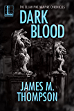 Dark Blood (Elijah Pike Vampire Chronicles)
