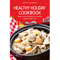 Healthy Holiday Cookbook: Healthy Low-Fat Recipes for Avoiding Holiday Weight Gain (English Edition)