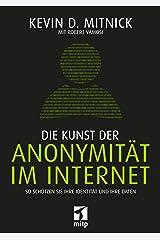 Die Kunst der Anonymität im Internet: So schützen Sie Ihre Identität und Ihre Daten (German Edition) Kindle Edition