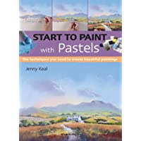 Start to Paint with Pastels: The Techniques You Need to Create Beautiful Paintings